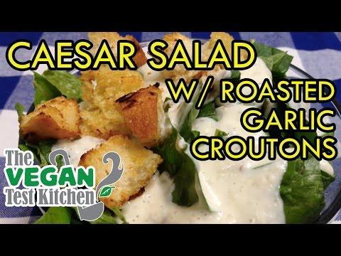 Caesar Salad w/ Roasted Garlic Croutons | The Vegan Test Kitchen