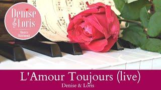 Denise & Loris - L'Amour Toujours (live)
