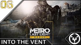 INTO THE VENTS | Metro Last Light Redux | 06