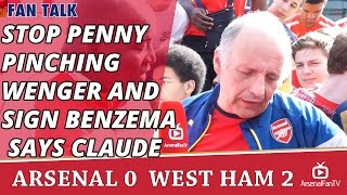 Stop Penny Pinching Wenger And Sign Benzema says Claude| Arsenal 0 West Ham 2