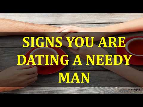 SIGNS YOU ARE DATING A NEEDY MAN