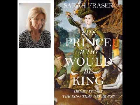 17th century British history - The Prince Who Would Be King - Sarah Fraser interview  MHIO