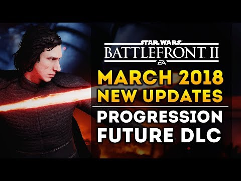 Star Wars Battlefront 2 - New March 2018 Update From DICE! Future DLC and Progression System!