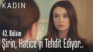 Şirin, Hatice'yi tehdit ediyor.. - Kadın 43. Bölüm