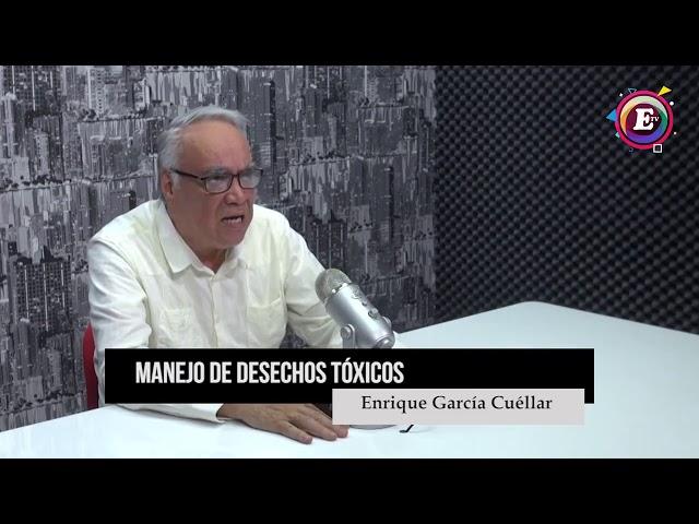 Manejo de desechos tóxicos / El comentario de Enrique García Cuéllar