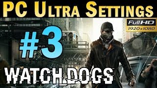 Watch Dogs (PC MAX SETTINGS) Walkthrough - Part 3 No Commentary Gameplay 1080p