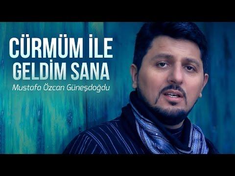 CÜRMÜM İLE GELDİM SANA Mustafa ÖZCAN GÜNEŞDOGDU