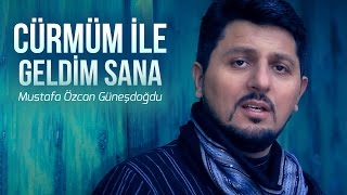 Mustafa ÖZCAN GÜNEŞDOGDU Cürmüm ile Geldim Sana Offical Video