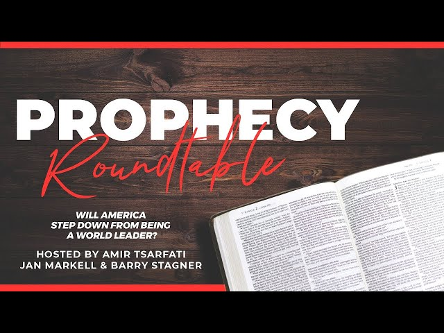 Prophecy Roundtable 11 – Will America step down from being a world leader?