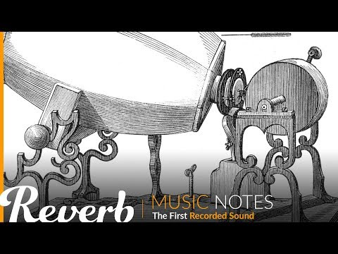 The First Recorded Sound | Music Notes from Reverb.com
