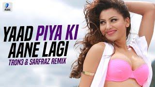 Yaad Piya Ki Aane Lagi (Remix)   TRON3 & Sarfraz   Divya Khosla Kumar   Neha Kakkar   Faisu