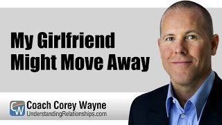 My Girlfriend Might Move Away