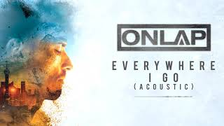 ONLAP - Everywhere I Go (Acoustic) (OFFICIAL VIDEO)
