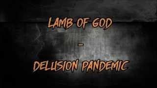 Delusion Pandemic - Lamb of God - Lyrics