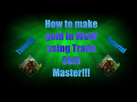 Tradeskill Master Tutorial World of Warcraft (TSM WoW How to Make Gold!!!)