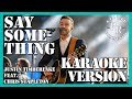 Say Something - Justin Timberlake Karaoke Duet Version
