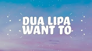Dua Lipa - Want To (Lyrics)