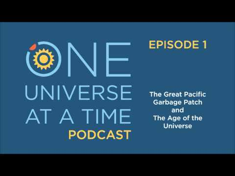 The Great Pacific Garbage Patch/The Age of the Universe