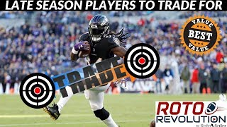 2018 Fantasy Football Lineup Advice - Late Season Players To Trade For