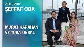 Gambar cover Murat Karahan ve Tuba Ünsal, Şeffaf Oda'ya konuk oldu - 20.05.2018 Pazar