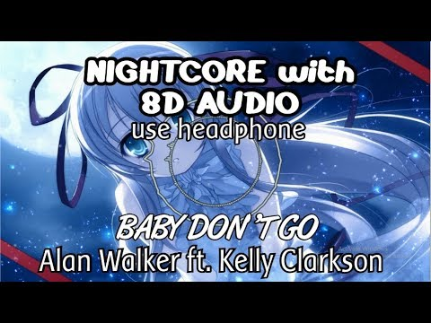 nightcore-with-8d-audio---baby-don't-go-(alan-walker-ft.-kelly-clarkson)