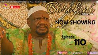 BOROKINI TELENOVELA S01 EP 110  latest Yoruba Web Series 2021