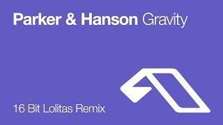 Parker Hanson Gravity 16 Bit Lolitas Remix