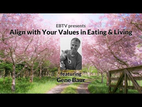 Align with Your Values in Eating & Living with Gene Baur