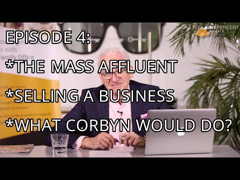 OPW - Episode 4 - The Mass Affluent, Preparing a Business For Sale & What Corbyn would do?