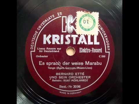 Es sprach der weise Marabu ( Tango) - Orchester Bernard Ette & Kurt Muhlhardt (1930s).avi