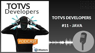 PODCAST TOTVS Developers #11 - Java