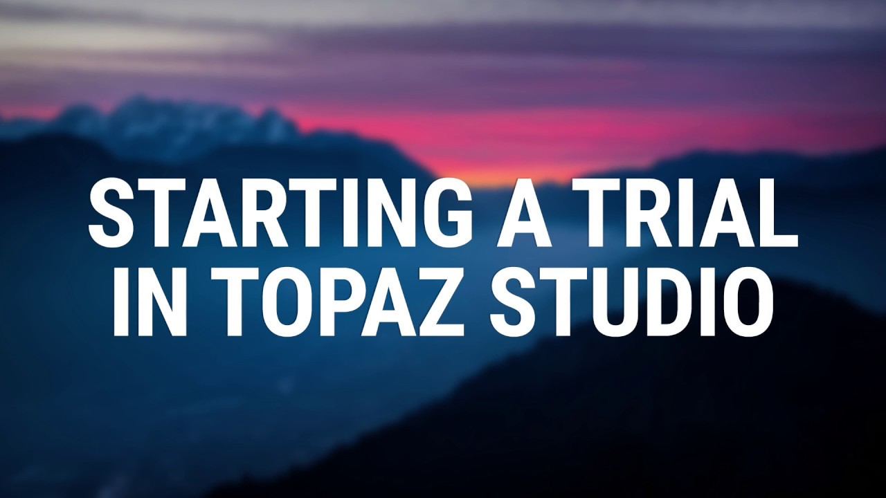 How to start a trial in Topaz Studio