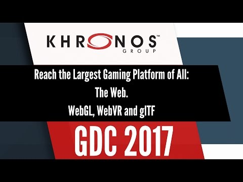Reach the Largest Gaming Platform of All: The Web. WebGL, WebVR and glTF