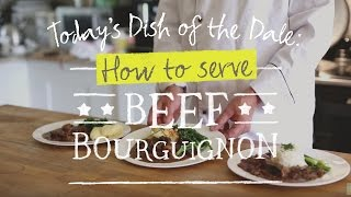 Dish of the Dale:  How to serve Beef Bourguignon
