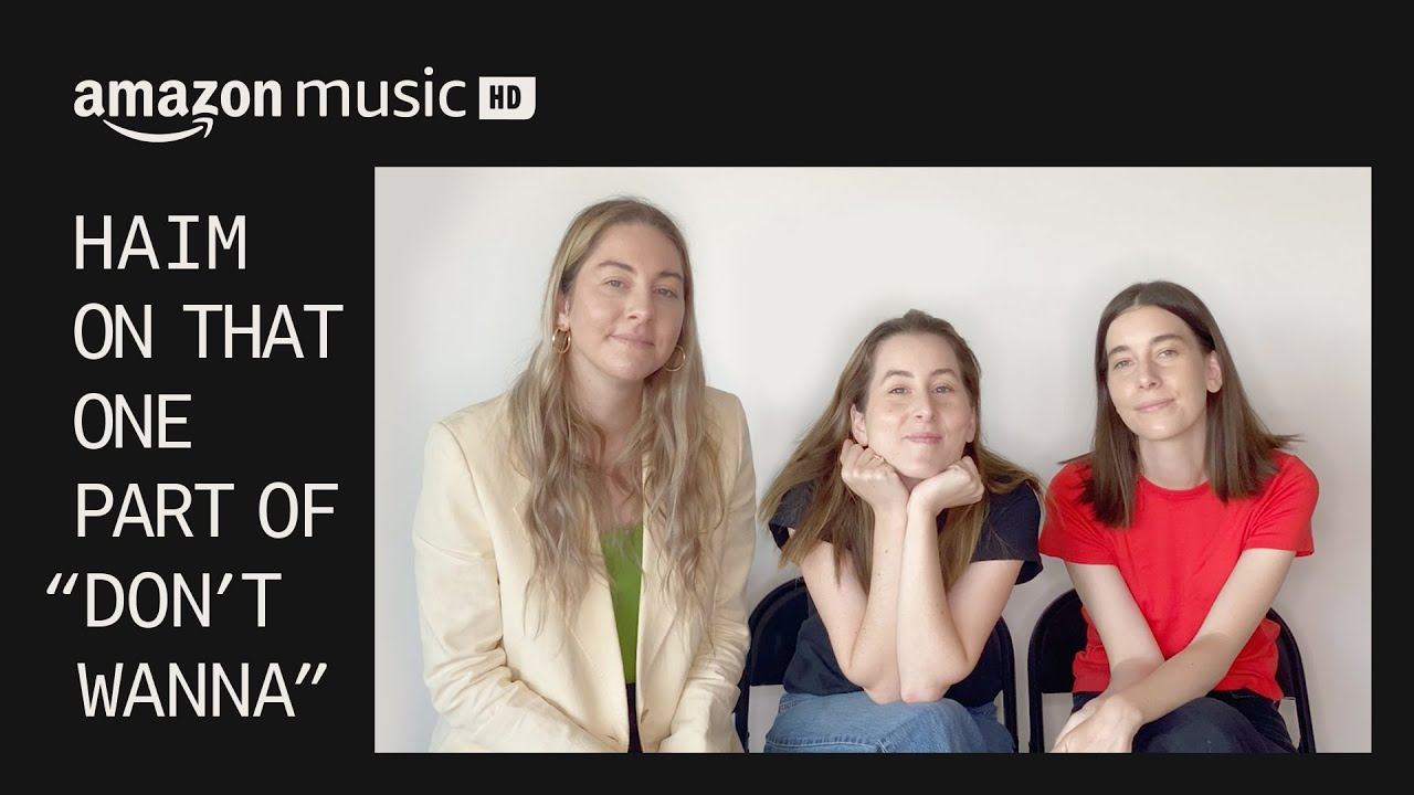 "Haim Talks About That One Part of ""Don't Wanna"" | Amazon Music HD | Amazon Music"