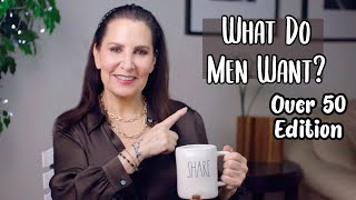 Dating Advice: What Do Men Want? - Over 50 Edition