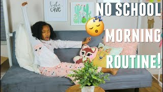 NO SCHOOL Morning Routine 2018 | Lazy Morning Routine