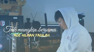 Judika - Tak mungkin bersama | Cover Ade Hilman Fadilah 🎶