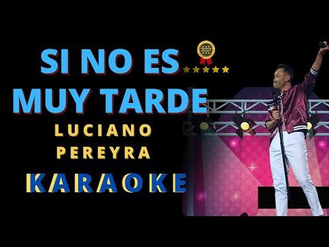 Si no es muy tarde Karaoke Luciano Pereyra (completa)