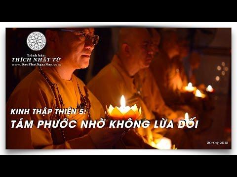 Kinh Thập Thiện 05: 8 phước nhờ không lừa dối (20/04/2012) Thích Nhật Từ