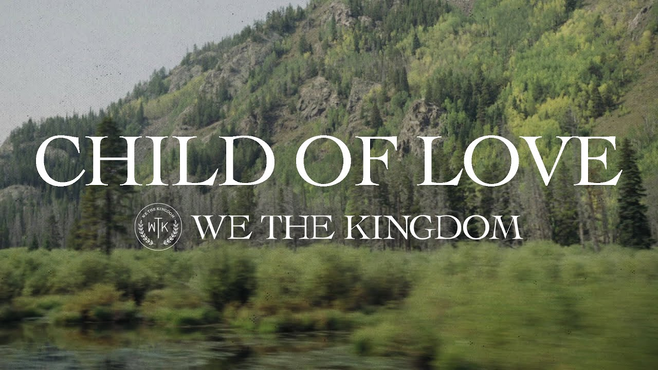 We The Kingdom -- Child Of Love (Lyric Video)