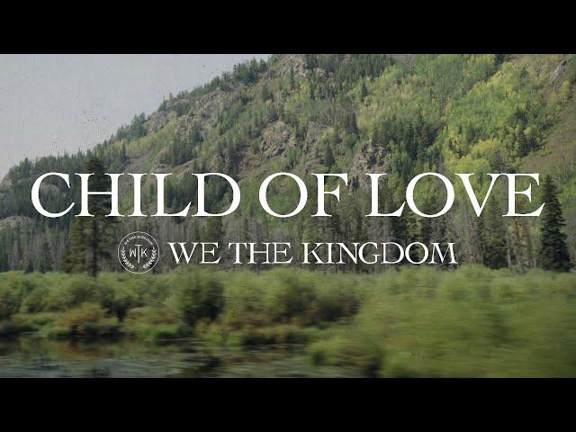 We The Kingdom - Child Of Love (Lyric Video)