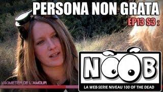 NOOB : S03 ep13 : PERSONA NON GRATA