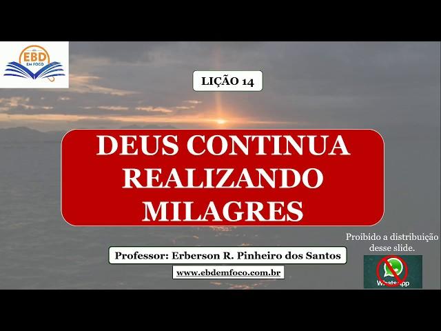 LIÇÃO 14 - DEUS CONTINUA REALIZANDO MILAGRES