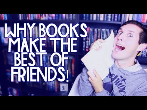WHY BOOKS MAKE THE BEST OF FRIENDS