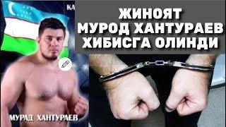 Мурод Хантураев кулга олинди жиноят
