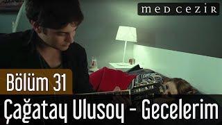 Medcezir 31.Bölüm - Çağatay Ulusoy - Gecelerim Şarkısı