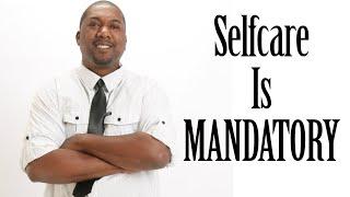 Self care Is MANDATORY