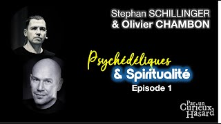 """""""Psychédéliques et spiritualité"""" Partie 1 - Olivier Chambon et Stephan Schillinger."""