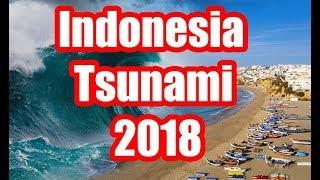 Indonesia Tsunami  2018 -  New Unseen Footage   2018